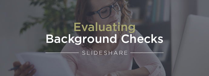 SlideShare] How to Evaluate the Results of a Background Check
